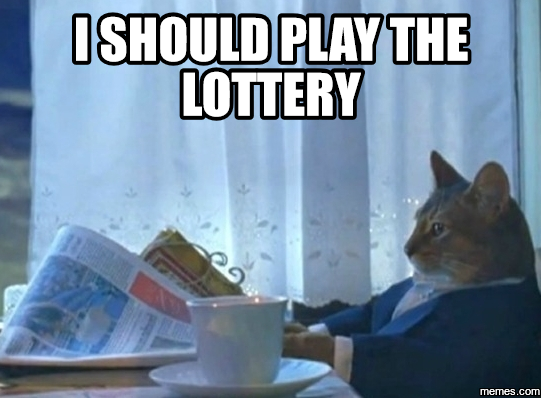 I should play the lottery meme